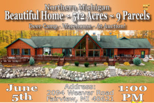 Northern Michigan Deer Camp - Warehouse - At Auction! Beautiful Home ~ 512 Acres ~ 9 Parcels June 5th 1:00 PM Address: 2094 Weaver Road, Fairview, MI 48621